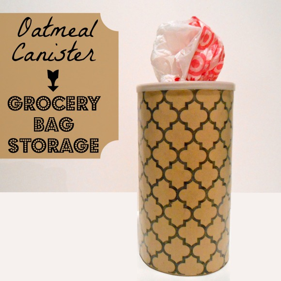 Oatmeal Canister Turned Grocery Bag Storage